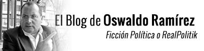 El blog de Oswaldo Ramírez C. | Ficción política o RealPolitik